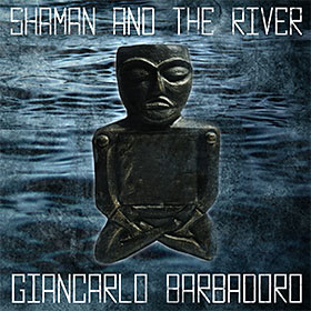 Giancarlo Barbadoro - SHAMAN AND THE RIVER